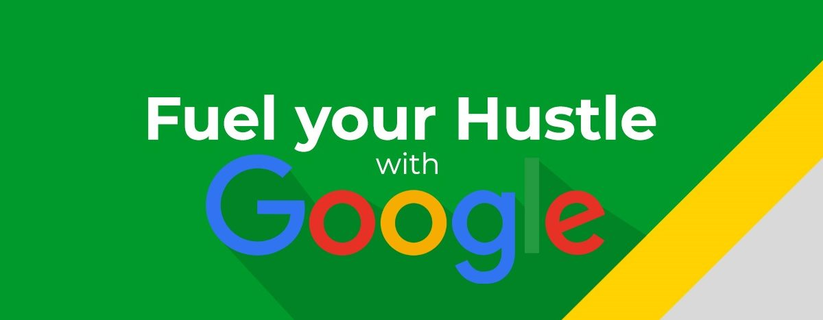 How to Fuel your Hustle with Google