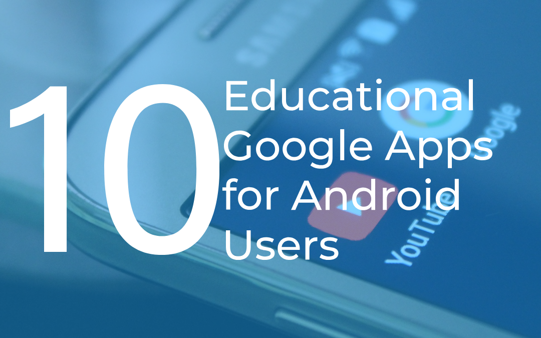 10 Educational Google Apps for Android Users